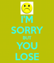 Thumbnail image for Thumbnail image for i-m-sorry-but-you-lose1.2.png