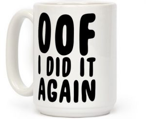 mug15oz-whi-z1-t-oof-i-did-it-again-2-300x244
